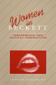 WOMEN IN BECKETT: Performance and Critical Perspectives - Linda Ben-Zvi