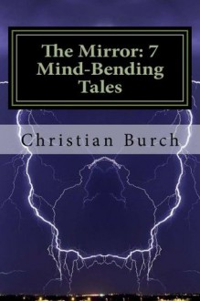 The Mirror: 7 Mind-Bending Tales - Christian Burch