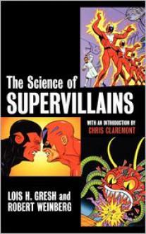 The Science of Supervillains - Robert E. Weinberg,Lois H. Gresh