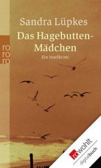 Das Hagebutten-Mädchen: Ein Inselkrimi (German Edition) - Sandra Lüpkes