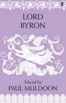 Lord Byron: Poems. Selected by Paul Muldoon - Paul Muldoon, George Gordon Byron