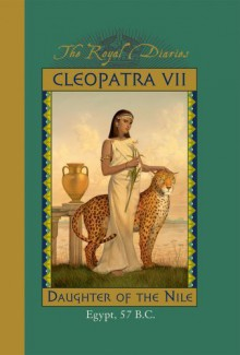 By Kristiana Gregory - Royal Diaries: Cleopatra VII: Daughter of the Nile, Egypt, 57 B.C. (8.2.1999) - Kristiana Gregory