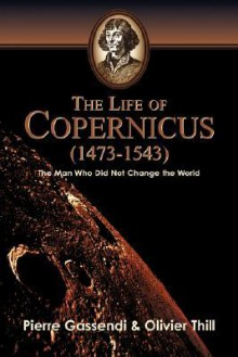 The Life of Copernicus (1473-1543) - Oliver Thill, Oliver Thill