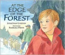 At the Edge of the Forest - Jonathan London, Barbara Firth
