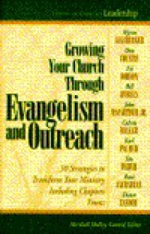 Growing Your Church Through Evangelism and Outreach: Library of Christian Leadership #3 (Library of Christian Leadership) - Marshall Shelley