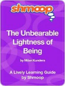 The Unbearable Lightness of Being - Shmoop