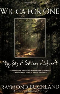 Wicca For One: The Path Of Solitary Witchcraft - Raymond Buckland