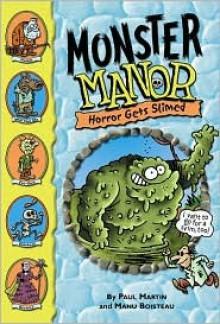 Monster Manor #5: Horror Gets Slimed: Monster Manor: Horror Gets Slimed - Book #5 - Paul Martin, Manu Boisteau