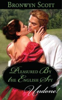 Pleasured by the English Spy (Mills & Boon Historical Undone) - Bronwyn Scott