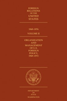 Foreign Relations of the United States, 1969–1976, Volume II, Organization and Management of U.S. Foreign Policy, 1969–1972 - David C. Humphrey, Edward C. Keefer
