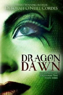 Dragon Dawn (Dinosaurian Time Travel, #1) - Deborah O'Neill Cordes