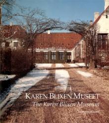 Karen Blixen Museet =: The Karen Blixen Museum - Karen Blixen, Frans Lasson, Steen Eiler Rasmussen, Anne Born, Marianne Wirenfeldt Asmussen