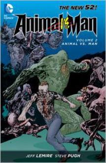 Animal Man, Vol. 2: Animal vs. Man - Jeff Lemire, Steve Pugh, Timothy Green, Alberto Ponticelli