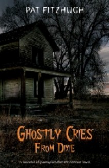 Ghostly Cries From Dixie - Pat Fitzhugh