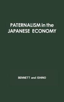 Paternalism in the Japanese Economy: Anthropological Studies of Oyabun-Kobun Patterns - John Bennett, Iwao Ishino