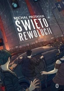 Święto rewolucji - Michał Protasiuk