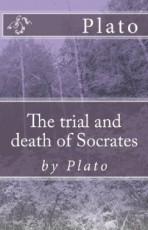 The trial and death of Socrates: by Plato - Plato