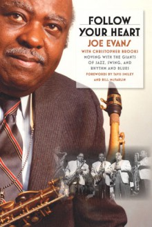Follow Your Heart: Moving with the Giants of Jazz, Swing, and Rhythm and Blues - Joe Evans, Christopher Brooks