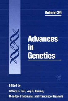 Advances in Genetics, Volume 39 - Jeffrey C. Hall, Jay C. Dunlap, Theodore Friedmann