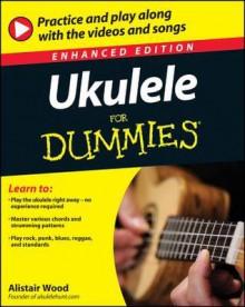 Ukulele for Dummies, Enhanced Edition - Alistair Wood
