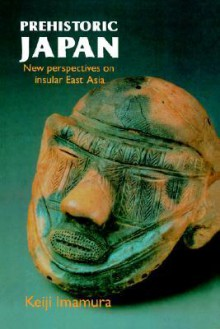 Prehistoric Japan: New Perspectives on Insular East Asia - Imamura Keiji, Imamura Keiji