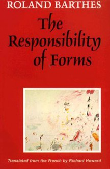 The Responsibility of Forms: Critical Essays on Music, Art, and Representation - Roland Barthes, Richard Howard