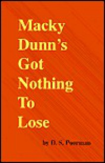 Macky Dunn's Got Nothing to Lose - D. S. Poorman