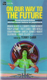 On Our Way to the Future - Frank Herbert, Brian W. Aldiss, Roger Zelazny, Fritz Leiber, James H. Schmitz, Edgar Pangborn, Terry Carr, Kris Neville, Algis Budrys, Philip Latham