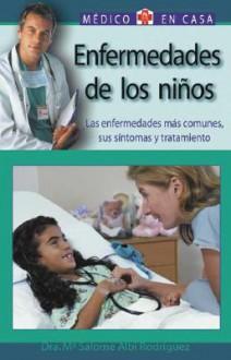 Enfermedades de los ninos: Las enfermedades mas comunes, sus sintomas y tratamiento (Medico en casa series) - Maria Salome Albi Rodriguez