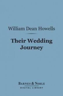 Their Wedding Journey (Barnes & Noble Digital Library) - William Dean Howells