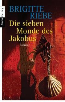 Die sieben Monde des Jakobus - Brigitte Riebe