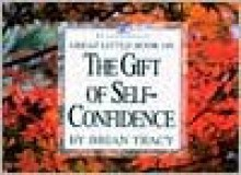 Great Little Book on the Gift of Self Confidence - Brian Tracy