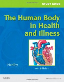 The Human Body in Health and Illness - Barbara Herlihy