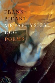 Metaphysical Dog - Frank Bidart