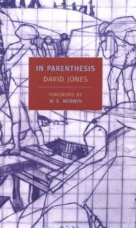 In Parenthesis - David Jones, W.S. Merwin, T.S. Eliot