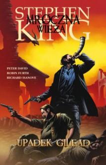 Mroczna Wieża 4: Upadek Gilead (komiks) - Robin Furth, Stephen King, Peter David