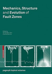 Mechanics, Structure And Evolution Of Fault Zones (Pageoph Topical Volumes) - Yehuda Ben-Zion, Charles Sammis