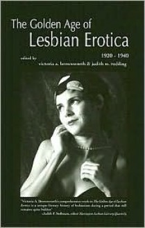 Golden Age of Lesbian Erotica: 1920-1940 - Victoria A. Brownworth (Editor), Judith M. Redding (Editor)