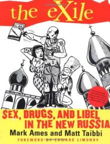 The Exile: Sex, Drugs, and Libel in the New Russia - Mark Ames, Matt Taibbi, Eduard Limonov
