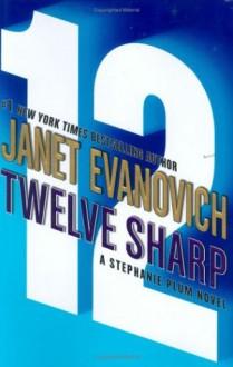 Twelve Sharp (Stephanie Plum, No. 12) (Stephanie Plum Novels) - Janet Evanovich