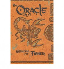 The Oracle (The Oracle Propehecies, #1) - Catherine Fisher