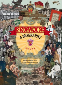Singapore a Biography - Mark Ravinder Frost, Yu-Mei Balasingamchow