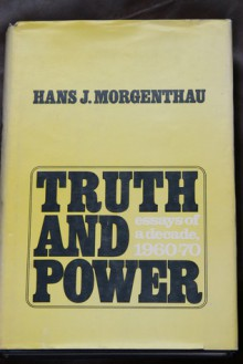 Truth and Power: Essays of a Decade, 1960-1970 - Hans J. Morgenthau