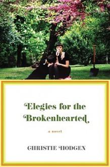 Elegies for the Brokenhearted - Christie Hodgen