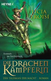 Die Drachenkämpferin - Der Talisman der Macht: Roman (German Edition) - Licia Troisi, Bruno Genzler