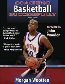 Coaching Basketball Successfully 2nd Edition (Coaching Successfully Series) - Morgan Wootten