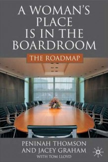 A Woman's Place is in the Boardroom: The Roadmap - Peninah Thomson, Jacey Graham, Tom Lloyd