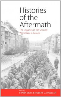 Histories of the Aftermath: The Legacies of the Second World War in Europe -