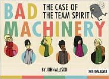 Bad Machinery: The Case of the Team Spirit - John Allison