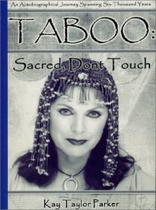 Taboo: Sacred, Don't Touch - Kay Taylor Parker